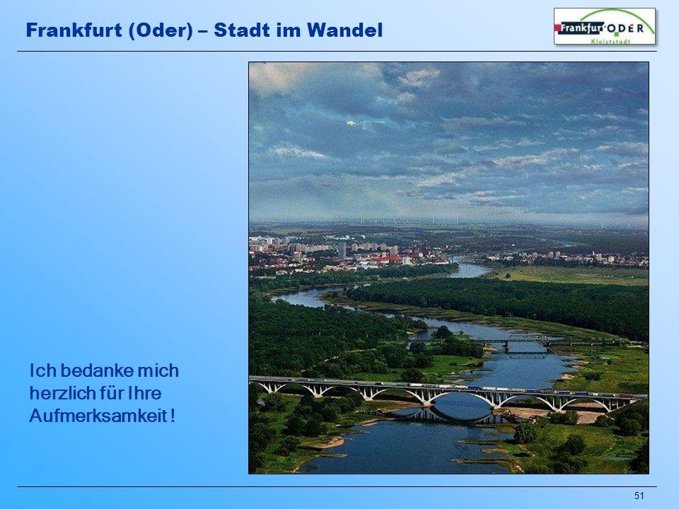 51 Ich bedanke mich herzlich für Ihre Aufmerksamkeit ! Frankfurt (Oder) – Stadt im Wandel