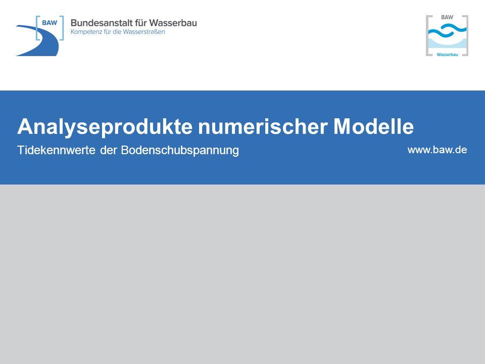 www.baw.de Analyseprodukte numerischer Modelle Tidekennwerte der Bodenschubspannung