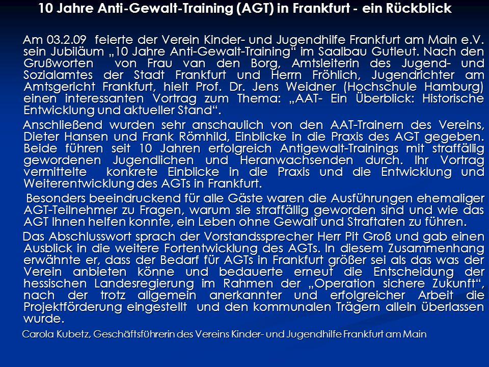 10 Jahre Anti-Gewalt-Training (AGT) in Frankfurt - ein Rückblick Am 03.2.09 feierte der Verein Kinder- und Jugendhilfe Frankfurt am Main e.V.