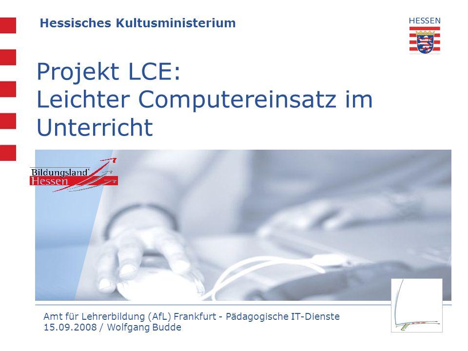 Amt für Lehrerbildung (AfL) Frankfurt - Pädagogische IT-Dienste 15.09.2008 / Wolfgang Budde Projekt LCE: Leichter Computereinsatz im Unterricht Hessis