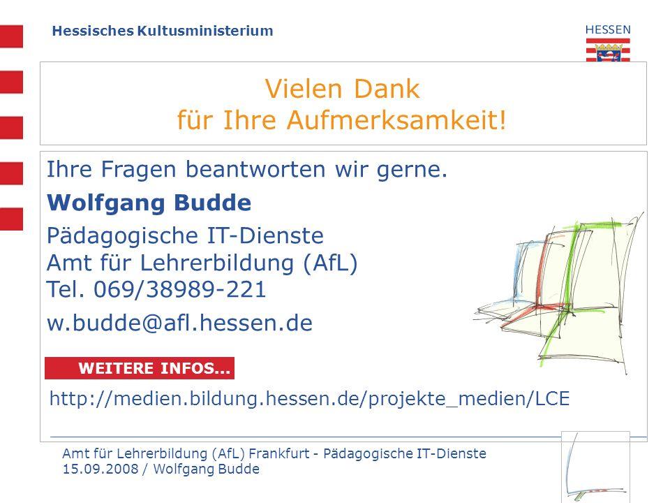 Amt für Lehrerbildung (AfL) Frankfurt - Pädagogische IT-Dienste 15.09.2008 / Wolfgang Budde Hessisches Kultusministerium Vielen Dank für Ihre Aufmerks