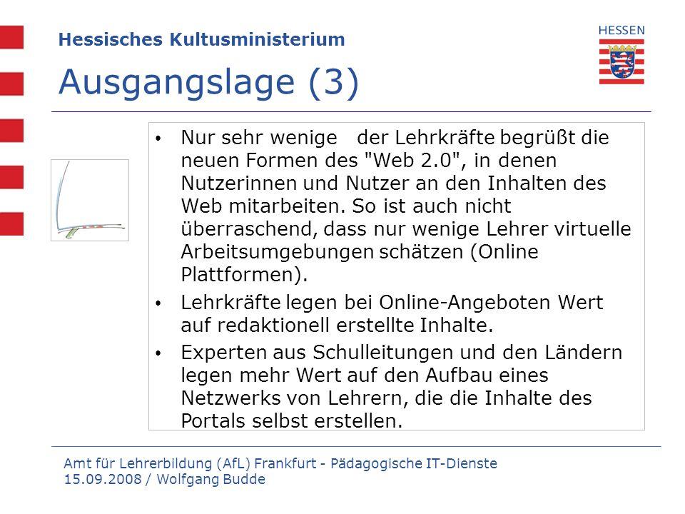 Amt für Lehrerbildung (AfL) Frankfurt - Pädagogische IT-Dienste 15.09.2008 / Wolfgang Budde Hessisches Kultusministerium Ausgangslage (3) Nur sehr wen