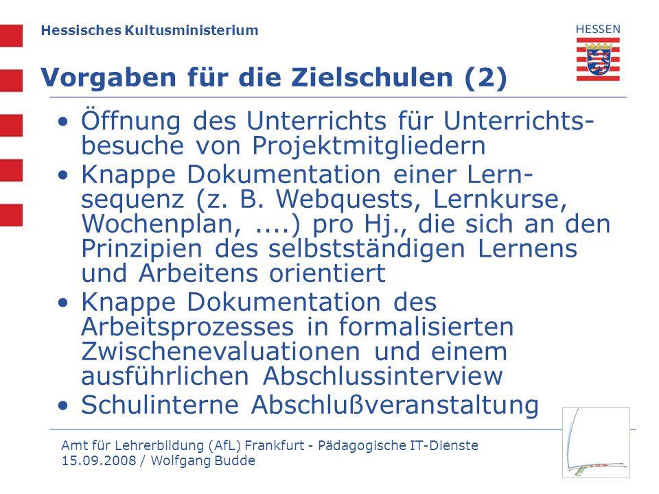 Amt für Lehrerbildung (AfL) Frankfurt - Pädagogische IT-Dienste 15.09.2008 / Wolfgang Budde Hessisches Kultusministerium Nutzen für die Zielschulen 2 Abordnungsstunden für ein Jahr 15 Laptops + 1 Beamer bis zu 40 Qualifizierungspunkte pro beteiligte Lehrkraft Schule auf den Weg zur Medienbildung bringen Anstoß für einen Medieneinsatz in der Schule im Sinne eines schulischen Medienbildungskonzepts Anstoß für ein selbstständiges Lernen mit neuen Medien im unterrichtlichen Alltag