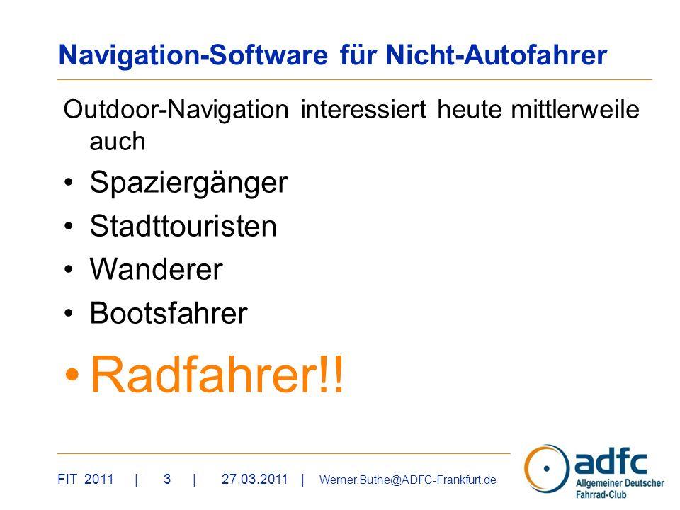 FIT 2011 | 3 | 27.03.2011 | Werner.Buthe@ADFC-Frankfurt.de Outdoor-Navigation interessiert heute mittlerweile auch Spaziergänger Stadttouristen Wander