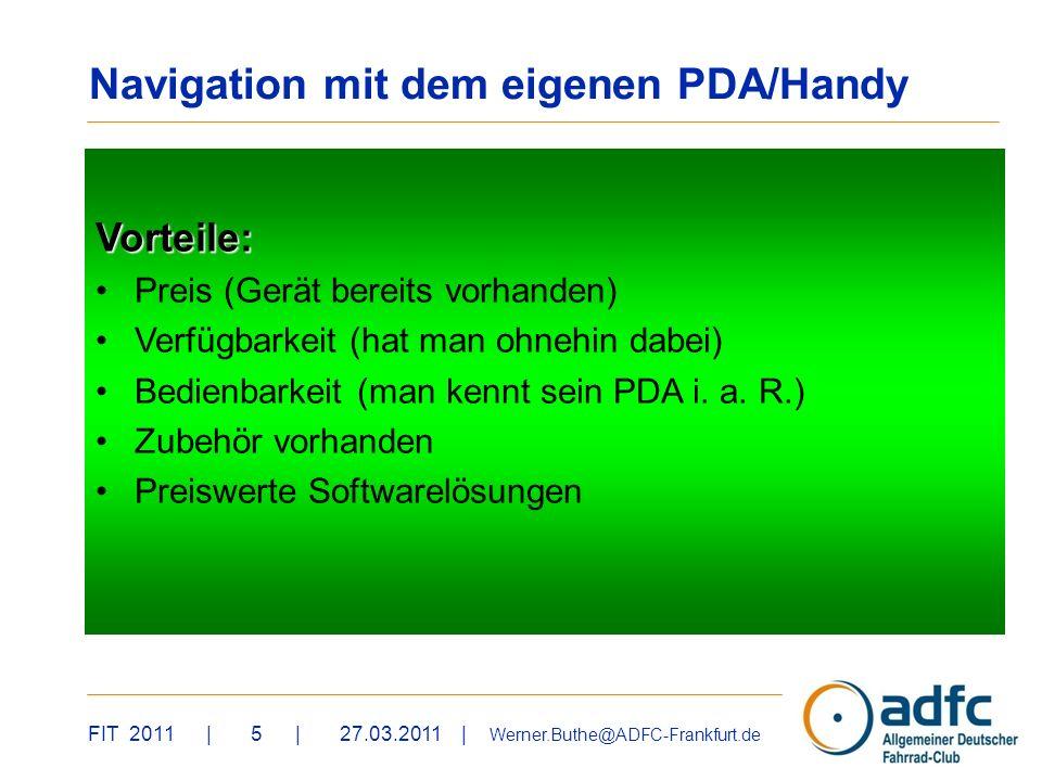 FIT 2011 | 5 | 27.03.2011 | Werner.Buthe@ADFC-Frankfurt.de Vorteile: Preis (Gerät bereits vorhanden) Verfügbarkeit (hat man ohnehin dabei) Bedienbarke