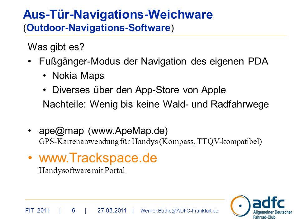FIT 2011 | 6 | 27.03.2011 | Werner.Buthe@ADFC-Frankfurt.de Was gibt es? Fußgänger-Modus der Navigation des eigenen PDA Nokia Maps Diverses über den Ap