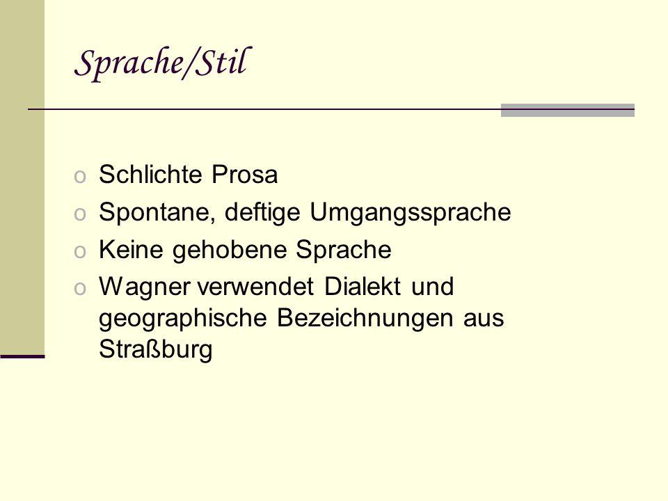 Sprache/Stil o Schlichte Prosa o Spontane, deftige Umgangssprache o Keine gehobene Sprache o Wagner verwendet Dialekt und geographische Bezeichnungen aus Straßburg