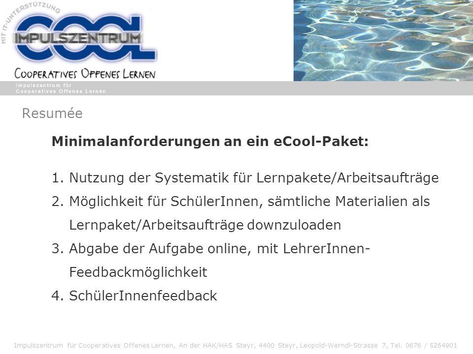Impulszentrum für Cooperatives Offenes Lernen, An der HAK/HAS Steyr, 4400 Steyr, Leopold-Werndl-Strasse 7, Tel. 0676 / 5264901 Resumée Minimalanforder