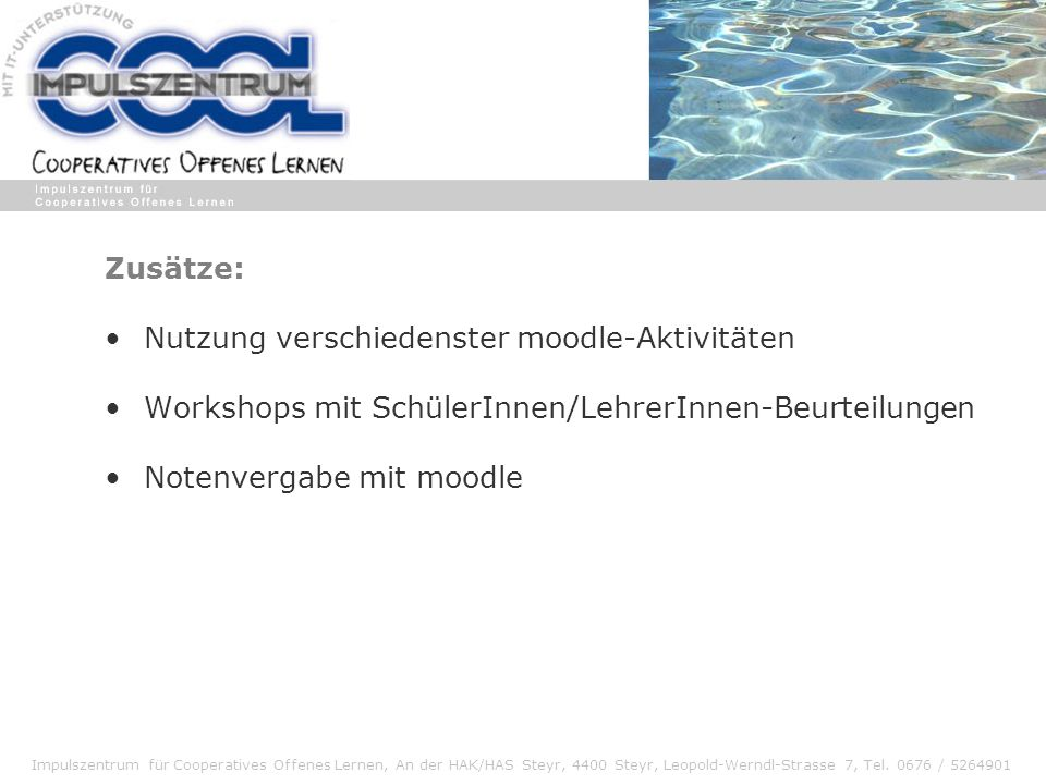 Impulszentrum für Cooperatives Offenes Lernen, An der HAK/HAS Steyr, 4400 Steyr, Leopold-Werndl-Strasse 7, Tel. 0676 / 5264901 Zusätze: Nutzung versch
