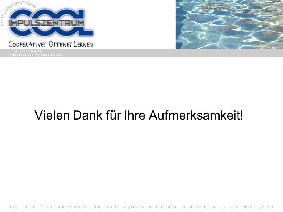 Impulszentrum für Cooperatives Offenes Lernen, An der HAK/HAS Steyr, 4400 Steyr, Leopold-Werndl-Strasse 7, Tel. 0676 / 5264901 Vielen Dank für Ihre Au