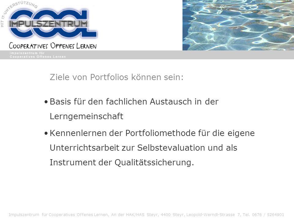 Impulszentrum für Cooperatives Offenes Lernen, An der HAK/HAS Steyr, 4400 Steyr, Leopold-Werndl-Strasse 7, Tel. 0676 / 5264901 Ziele von Portfolios kö