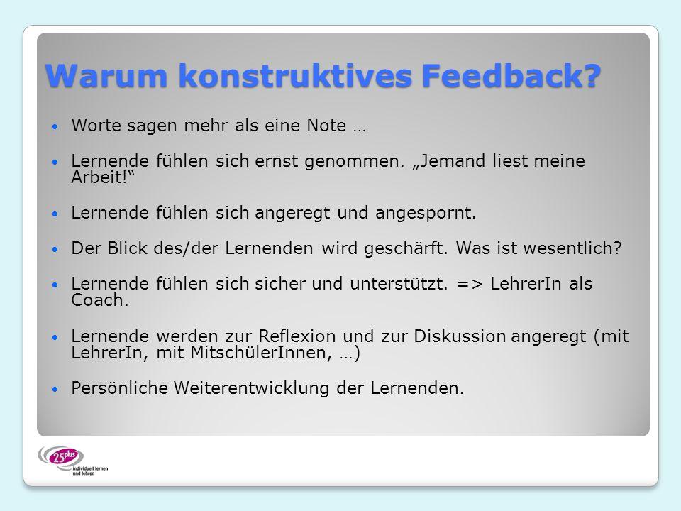 Warum konstruktives Feedback? Worte sagen mehr als eine Note … Lernende fühlen sich ernst genommen. Jemand liest meine Arbeit! Lernende fühlen sich an