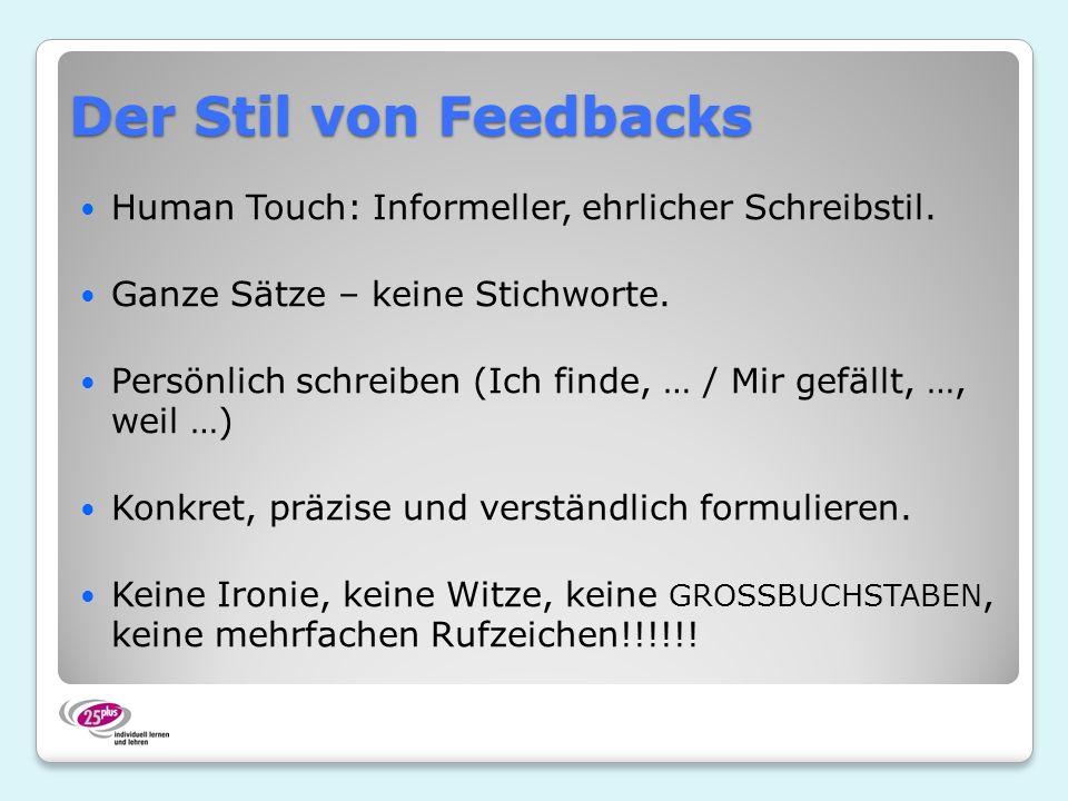 Der Stil von Feedbacks Human Touch: Informeller, ehrlicher Schreibstil. Ganze Sätze – keine Stichworte. Persönlich schreiben (Ich finde, … / Mir gefäl