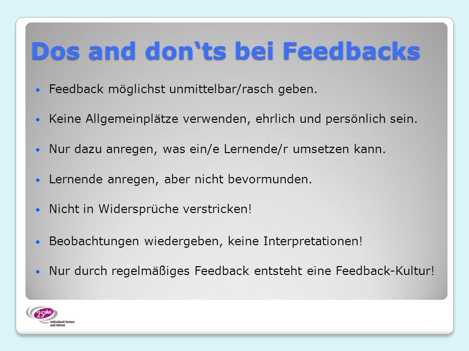Dos and donts bei Feedbacks Feedback möglichst unmittelbar/rasch geben. Keine Allgemeinplätze verwenden, ehrlich und persönlich sein. Nur dazu anregen