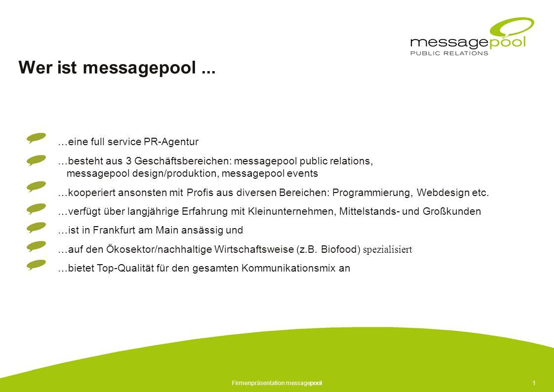 Firmenpräsentation messagepool1 Wer ist messagepool... …eine full service PR-Agentur …besteht aus 3 Geschäftsbereichen: messagepool public relations,