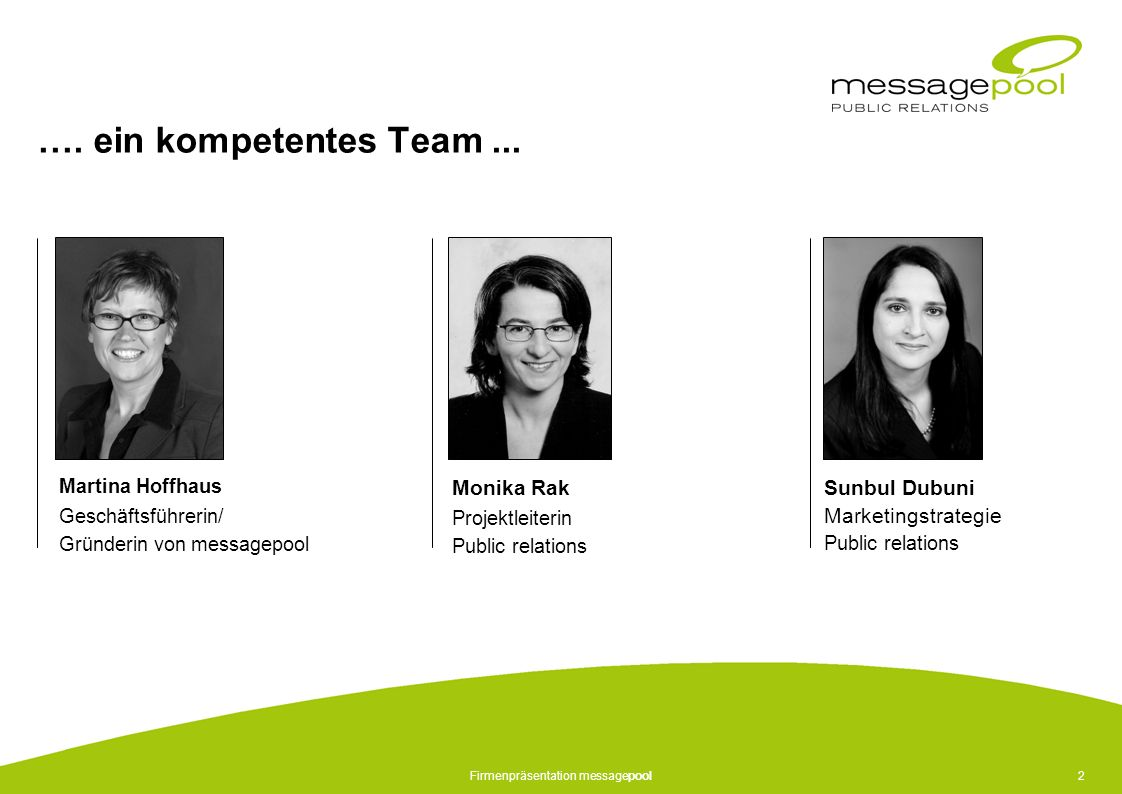 Firmenpräsentation messagepool2 …. ein kompetentes Team... Martina Hoffhaus Geschäftsführerin/ Gründerin von messagepool Monika Rak Projektleiterin Pu