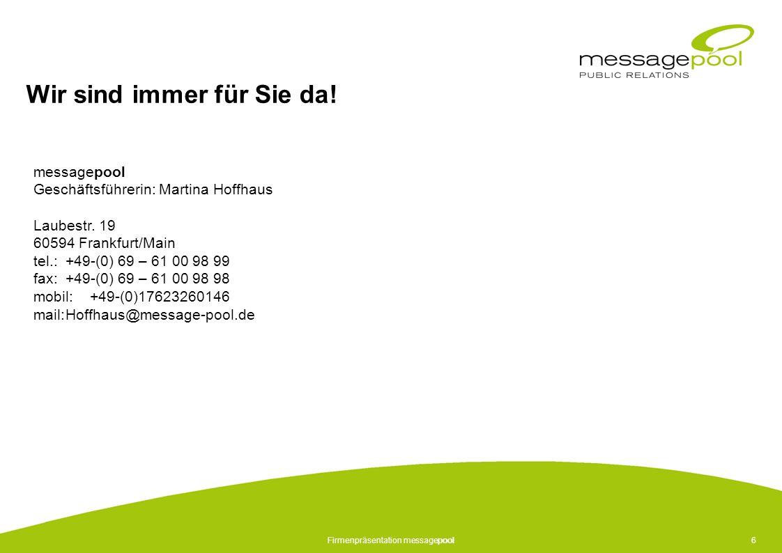 Firmenpräsentation messagepool6 Wir sind immer für Sie da! messagepool Geschäftsführerin: Martina Hoffhaus Laubestr. 19 60594 Frankfurt/Main tel.:+49-