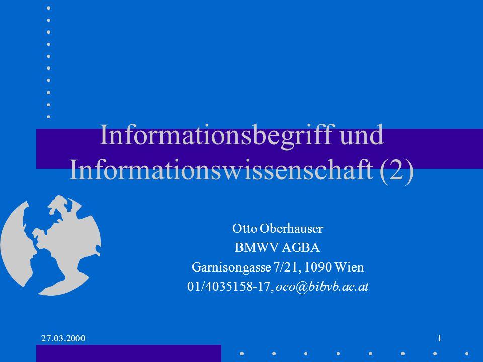 27.03.20001 Informationsbegriff und Informationswissenschaft (2) Otto Oberhauser BMWV AGBA Garnisongasse 7/21, 1090 Wien 01/4035158-17, oco@bibvb.ac.at