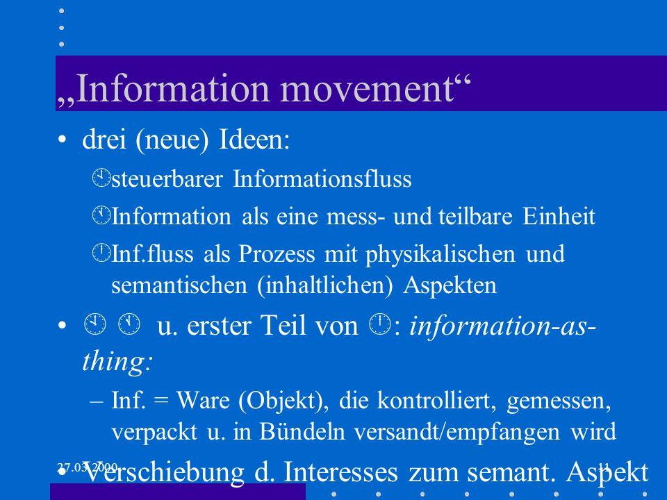 27.03.200011 Information movement drei (neue) Ideen: Àsteuerbarer Informationsfluss ÁInformation als eine mess- und teilbare Einheit ÂInf.fluss als Prozess mit physikalischen und semantischen (inhaltlichen) Aspekten u.