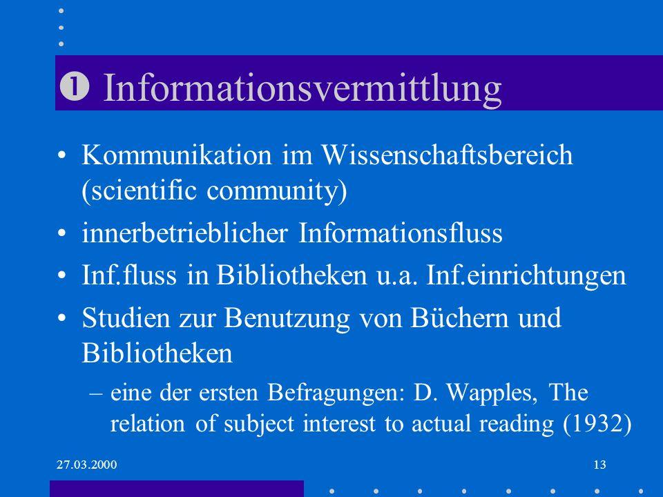 27.03.200013 Informationsvermittlung Kommunikation im Wissenschaftsbereich (scientific community) innerbetrieblicher Informationsfluss Inf.fluss in Bibliotheken u.a.