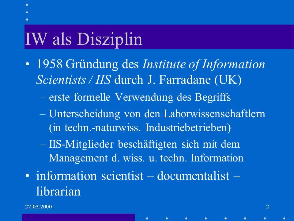 27.03.20002 IW als Disziplin 1958 Gründung des Institute of Information Scientists / IIS durch J.