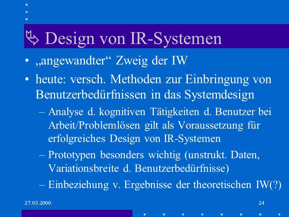 27.03.200024 Design von IR-Systemen angewandter Zweig der IW heute: versch.