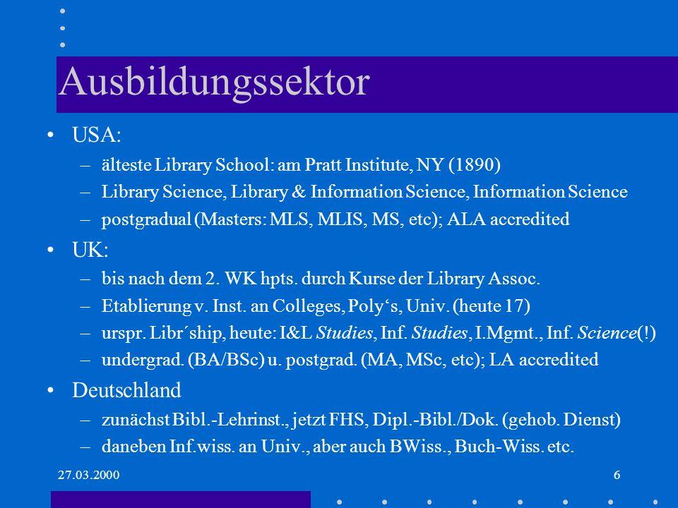 27.03.20006 Ausbildungssektor USA: –älteste Library School: am Pratt Institute, NY (1890) –Library Science, Library & Information Science, Information Science –postgradual (Masters: MLS, MLIS, MS, etc); ALA accredited UK: –bis nach dem 2.
