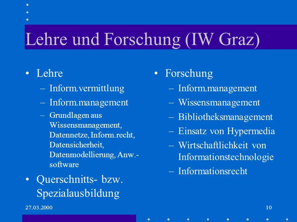 27.03.200010 Lehre und Forschung (IW Graz) Lehre –Inform.vermittlung –Inform.management –Grundlagen aus Wissensmanagement, Datennetze, Inform.recht, D