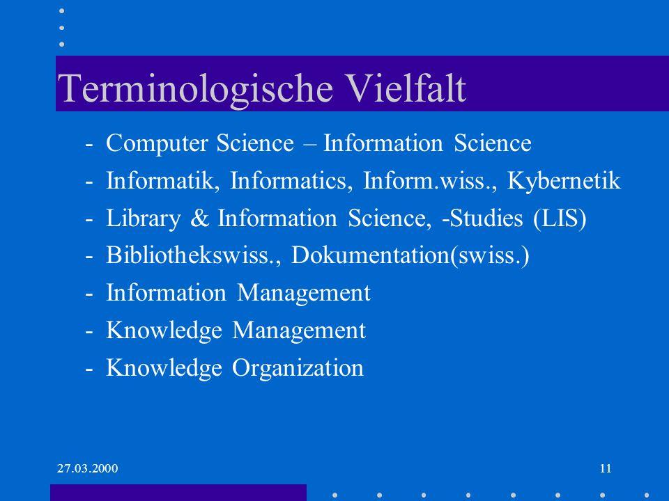 27.03.200011 Terminologische Vielfalt -Computer Science – Information Science -Informatik, Informatics, Inform.wiss., Kybernetik -Library & Informatio