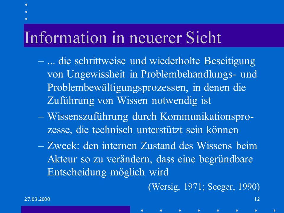 27.03.200012 Information in neuerer Sicht –... die schrittweise und wiederholte Beseitigung von Ungewissheit in Problembehandlungs- und Problembewälti