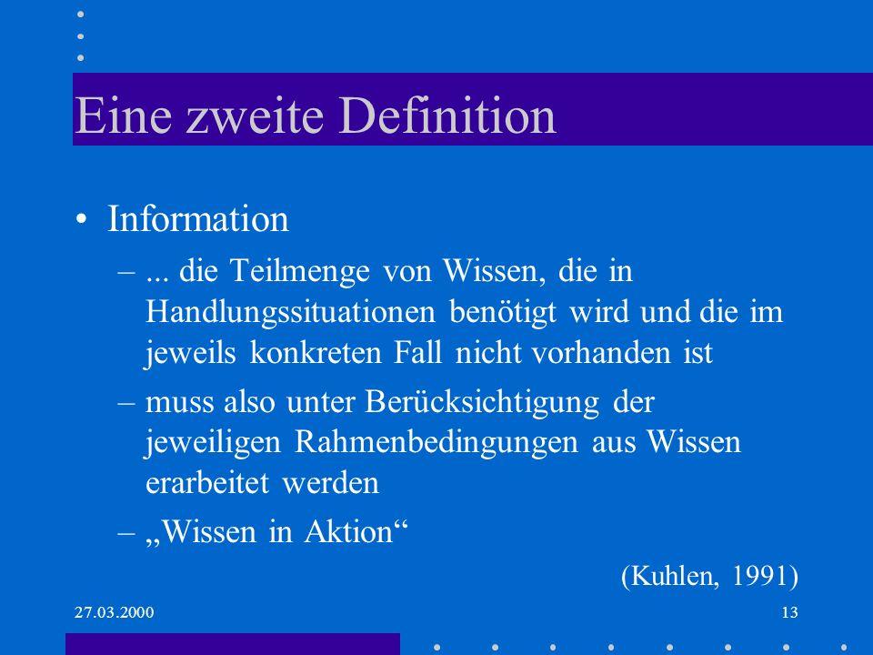27.03.200013 Eine zweite Definition Information –... die Teilmenge von Wissen, die in Handlungssituationen benötigt wird und die im jeweils konkreten