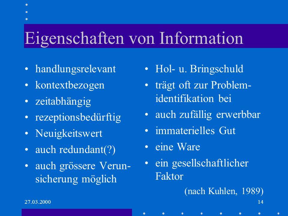 27.03.200014 Eigenschaften von Information handlungsrelevant kontextbezogen zeitabhängig rezeptionsbedürftig Neuigkeitswert auch redundant(?) auch grö