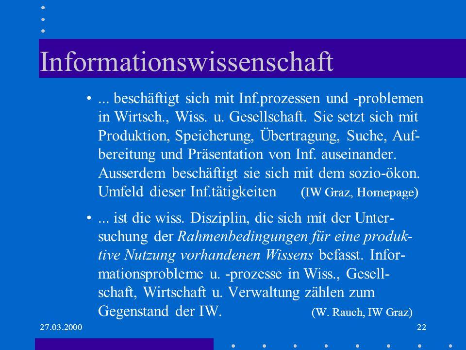 27.03.200022 Informationswissenschaft... beschäftigt sich mit Inf.prozessen und -problemen in Wirtsch., Wiss. u. Gesellschaft. Sie setzt sich mit Prod