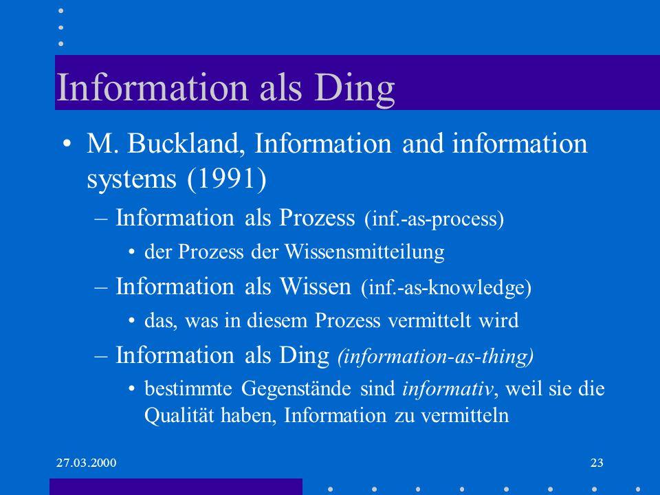 27.03.200023 Information als Ding M. Buckland, Information and information systems (1991) –Information als Prozess (inf.-as-process) der Prozess der W