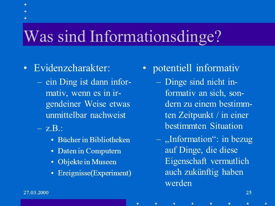 27.03.200025 Was sind Informationsdinge? potentiell informativ –Dinge sind nicht in- formativ an sich, son- dern zu einem bestimm- ten Zeitpunkt / in