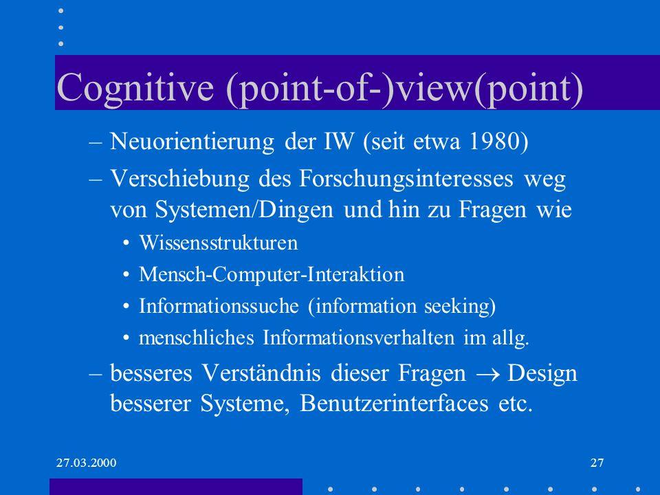 27.03.200027 Cognitive (point-of-)view(point) –Neuorientierung der IW (seit etwa 1980) –Verschiebung des Forschungsinteresses weg von Systemen/Dingen