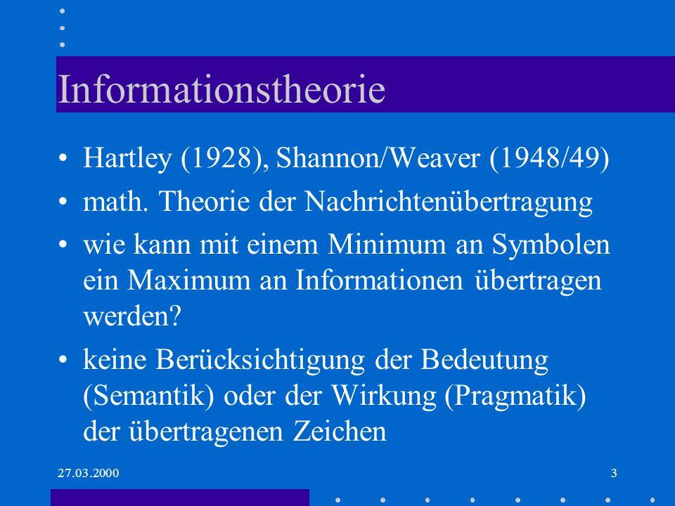 27.03.20003 Informationstheorie Hartley (1928), Shannon/Weaver (1948/49) math. Theorie der Nachrichtenübertragung wie kann mit einem Minimum an Symbol