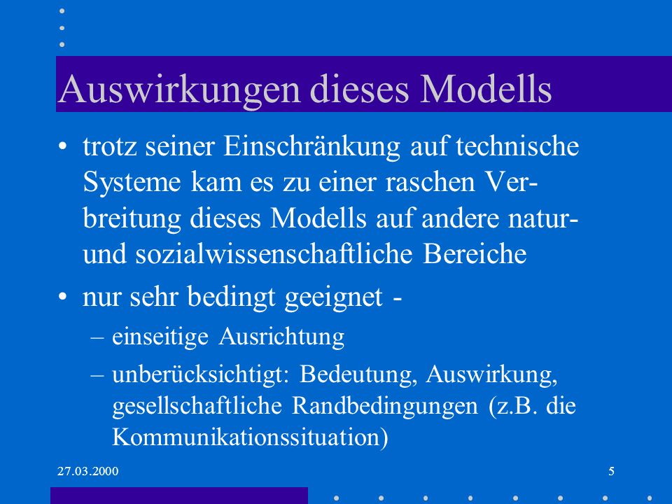 27.03.20005 Auswirkungen dieses Modells trotz seiner Einschränkung auf technische Systeme kam es zu einer raschen Ver- breitung dieses Modells auf and