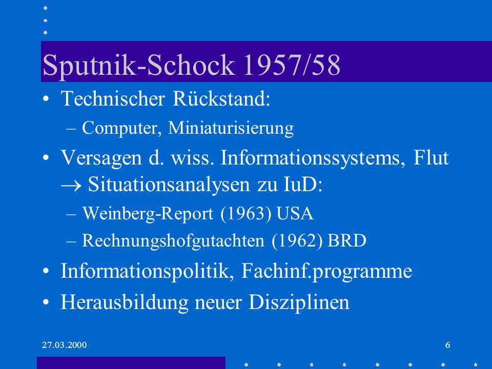 27.03.20006 Sputnik-Schock 1957/58 Technischer Rückstand: –Computer, Miniaturisierung Versagen d. wiss. Informationssystems, Flut Situationsanalysen z