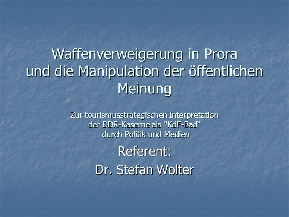 Waffenverweigerung in Prora und die Manipulation der öffentlichen Meinung Zur tourismusstrategischen Interpretation der DDR-Kaserne als