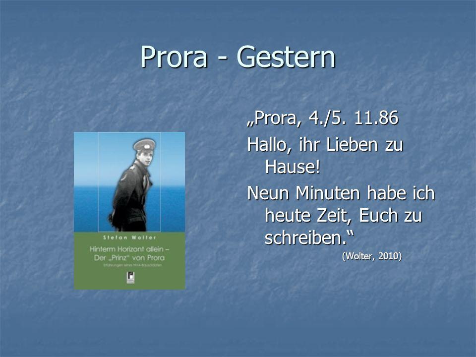 Prora - Gestern Prora, 4./5. 11.86 Hallo, ihr Lieben zu Hause! Neun Minuten habe ich heute Zeit, Euch zu schreiben. (Wolter, 2010)