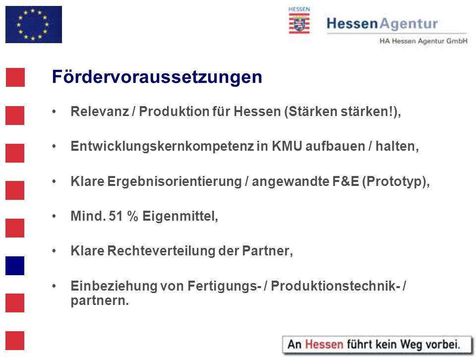 Fördervoraussetzungen Relevanz / Produktion für Hessen (Stärken stärken!), Entwicklungskernkompetenz in KMU aufbauen / halten, Klare Ergebnisorientier