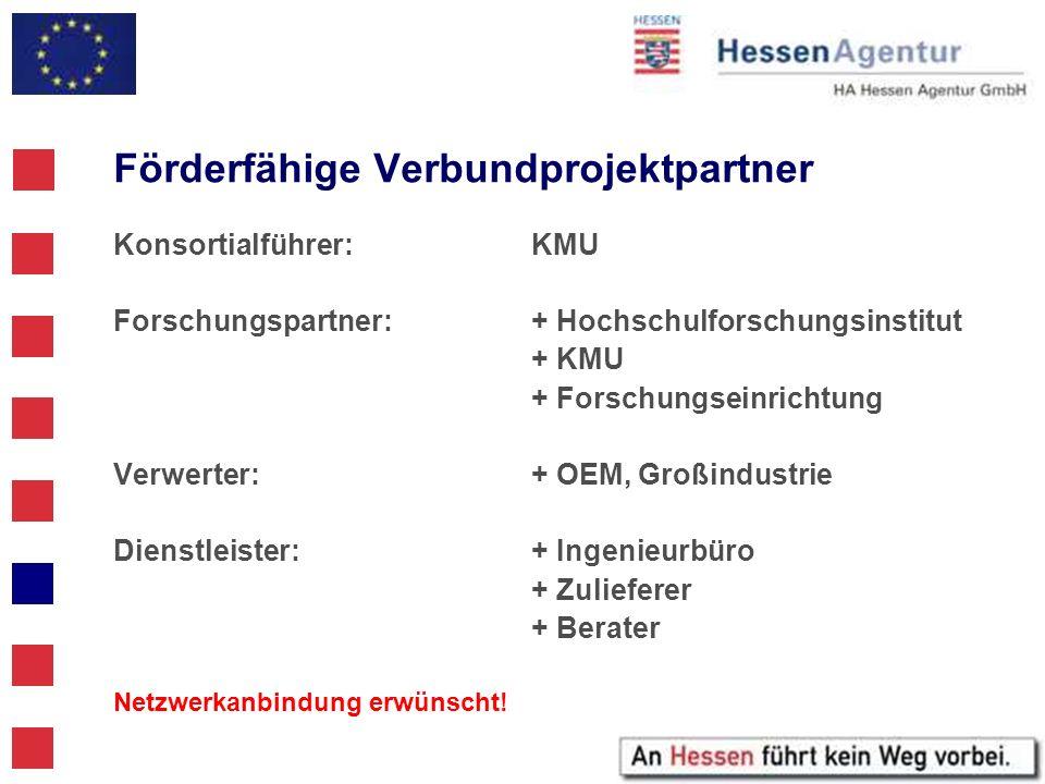 Förderfähige Verbundprojektpartner Konsortialführer:KMU Forschungspartner:+ Hochschulforschungsinstitut + KMU + Forschungseinrichtung Verwerter:+ OEM,