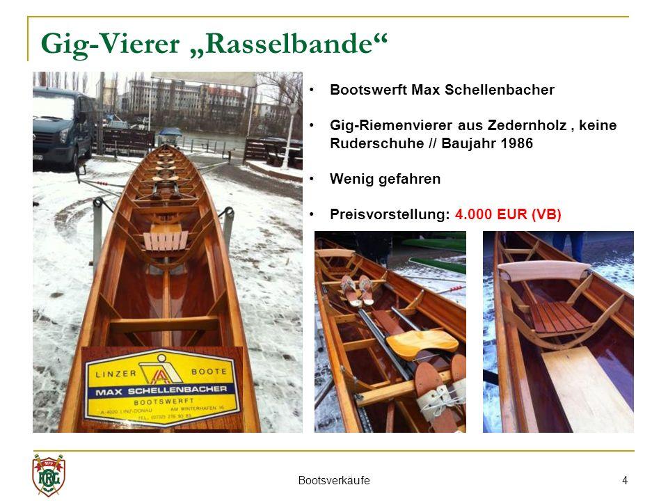 4 Gig-Vierer Rasselbande Bootswerft Max Schellenbacher Gig-Riemenvierer aus Zedernholz, keine Ruderschuhe // Baujahr 1986 Wenig gefahren Preisvorstellung: 4.000 EUR (VB) Bootsverkäufe