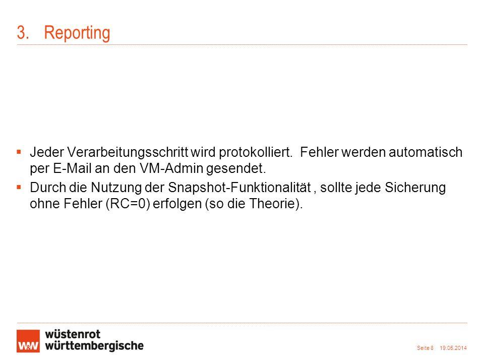 3.Reporting Jeder Verarbeitungsschritt wird protokolliert. Fehler werden automatisch per E-Mail an den VM-Admin gesendet. Durch die Nutzung der Snapsh