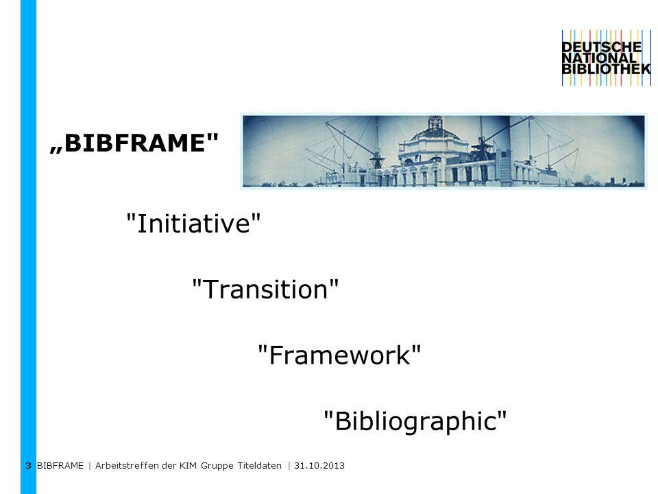 BIBFRAME | Arbeitstreffen der KIM Gruppe Titeldaten | 31.10.2013 3 BIBFRAME