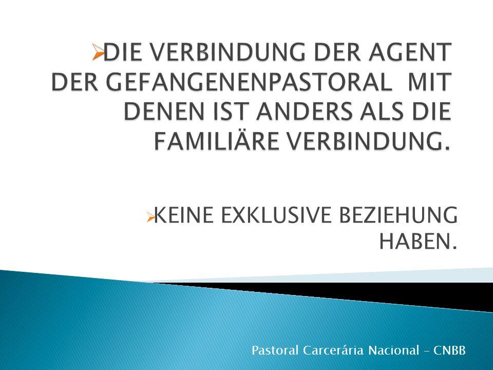 KEINE EXKLUSIVE BEZIEHUNG HABEN. Pastoral Carcerária Nacional – CNBB