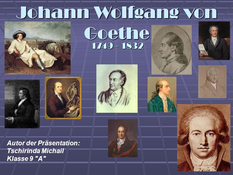 Johann Wolfgang von Goethe 1749 - 1832 Autor der Präsentation: Tschirinda Michail Klasse 9