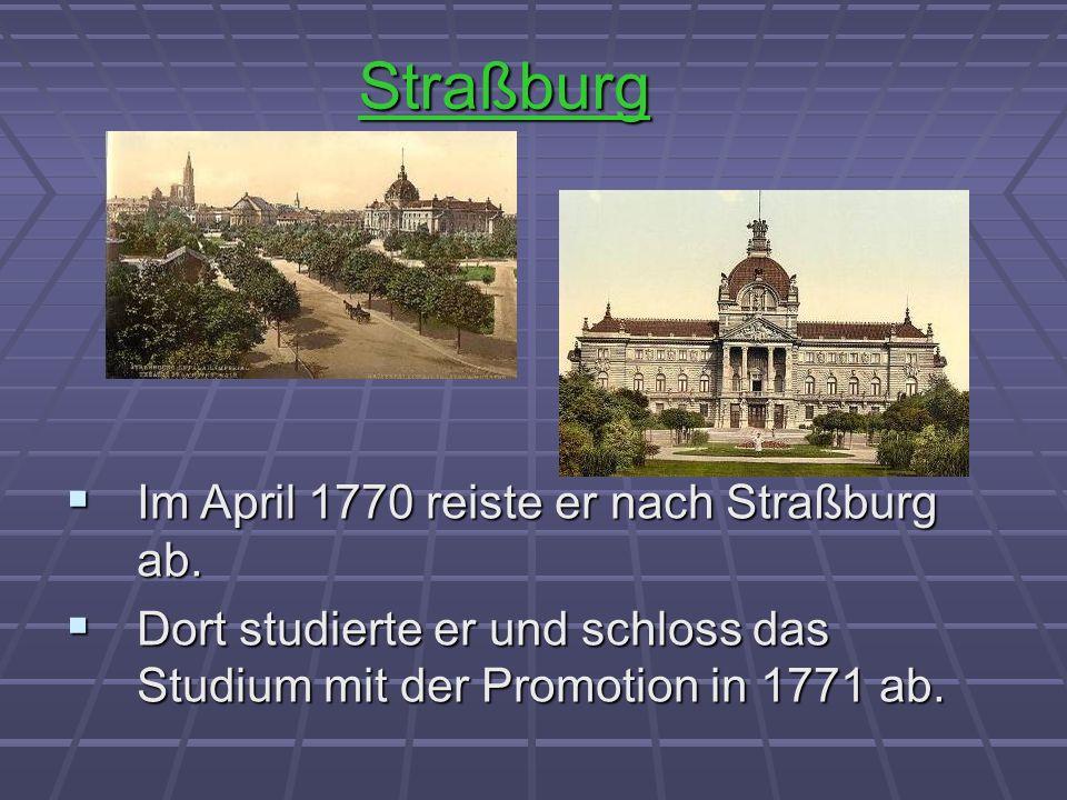 Straßburg Im April 1770 reiste er nach Straßburg ab. Im April 1770 reiste er nach Straßburg ab. Dort studierte er und schloss das Studium mit der Prom