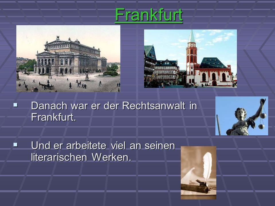 Frankfurt Danach war er der Rechtsanwalt in Frankfurt. Danach war er der Rechtsanwalt in Frankfurt. Und er arbeitete viel an seinen literarischen Werk